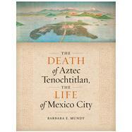 The Death of Aztec...,Mundy, Barbara E.,9781477317136