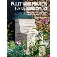 Pallet Wood Projects for Outdoor Spaces by Van Overbeek, Hester, 9781782497158