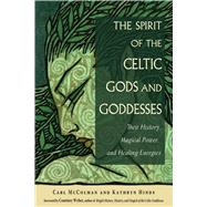 The Spirit of the Celtic Gods and Goddesses by McColman, Carl; Hinds, Kathryn; Weber, Courtney, 9781578637171