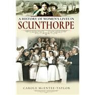 A History of Women's Lives in Scunthorpe by Taylor, Carole McEntee, 9781526717177