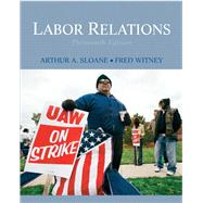 Labor Relations,Sloane, Arthur A; Witney, Fred,9780136077183