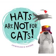 Hats Are Not for Cats! by Rayner, Jacqueline K., 9781328967190