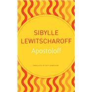 Apostoloff by Lewitscharoff, Sibylle; Derbyshire, Katy, 9780857427199