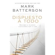 Dispuesto a todo / Willing to Everything by Batterson, Mark, 9780310107200