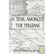 Year Amongst the Persians : Impressions as to the Life, Character, and Thought of the Persian People by Browne, Edward Granville, 9780710307200