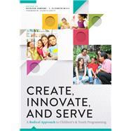 Create, Innovate, and Serve by Campana, Kathleen; Mills, J. Elizabeth; Hildreth, Susan, 9780838917206