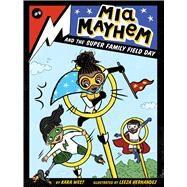 Mia Mayhem and the Super Family Field Day by West, Kara; Hernandez, Leeza, 9781534477216