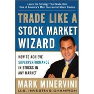 Trade Like a Stock Market Wizard: How to Achieve Super Performance in Stocks in Any Market by Minervini, Mark, 9780071807227