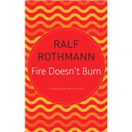 Fire Doesn't Burn by Rothmann, Ralf; Mitchell, Mike, 9780857427229