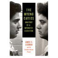 The Wrong Carlos by Liebman, James S.; Crowley, Shawn; Markquart, Andrew; Rosenberg, Lauren; White, Lauren Gallo, 9780231167239