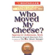 Who Moved My Cheese? : An Amazing Way to Deal with Change... in Your Work and in Your Life... by Johnson, Spencer; Blanchard, Kenneth, 9780399147241