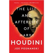 The Life and Afterlife of Harry Houdini by Posnanski, Joe, 9781501137242