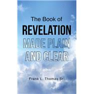 The Book of Revelation Made Plain and Clear by Thomas, Frank L., Sr., 9781973687245