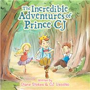 The Incredible Adventures of Prince Cj by Stokes, Diane; Vecchio, C J, 9781796077254
