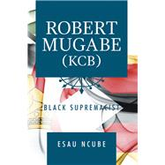 Robert Mugabe, Kcb by Ncube, Esau, 9781796067255