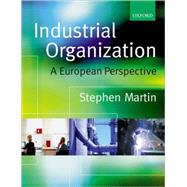 Industrial Organization A European Perspective by Martin, Stephen, 9780198297284
