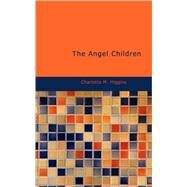Angel Children : Or: Stories from Cloud-Land by Higgins, Charlotte M., 9781437507300