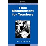 Time Management for Teachers by Nelson, Ian, 9780749417307