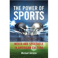 The Power of Sports by Serazio, Michael, 9781479887316