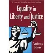 Equality in Liberty and Justice by Flew,Antony, 9780765807342