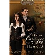 Brass Carriages and Glass Hearts by Allen, Nancy Campbell, 9781629727370