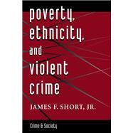 Poverty, Ethnicity, and Violent Crime by Short, James F., Jr., 9780367317386
