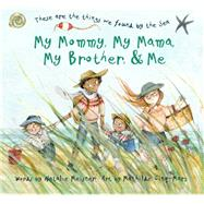My Mommy, My Mama, My Brother, and Me by Meisner, Natalie; Cinq-Mars, Mathilde, 9781771087414
