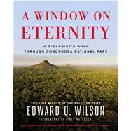 A Window on Eternity A Biologist's Walk through Gorongosa National Park by Wilson, E. O,, 9781476747415