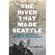 The River That Made Seattle by Cummings, Bj, 9780295747439