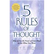 The 5 Rules of Thought How to Use the Power of Your Mind to Get What You Want by Browne, Mary T., 9781416537441