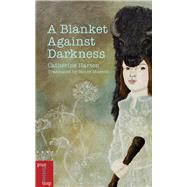 A Blanket Against Darkness by Harton, Catherine; Masson, Renée, 9780776627472