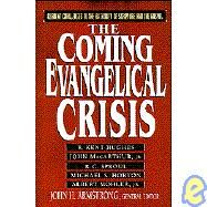 The Coming Evangelical Crisis by Hughes, R. Kent; Armstrong, John H., 9780802477477