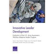 Innovative Leader Development Evaluation of the U.S. Army Asymmetric Warfare Adaptive Leader Program by Straus, Susan G.; Shanley, Michael G.; Sims, Carra S.; Hallmark, Bryan W.; Saavedra, Anna Rosefsky; Trent, Stoney; Duggan, Sean, 9780833087492