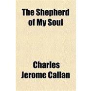 The Shepherd of My Soul,Callan, Charles Jerome,9781153827492