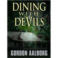 Dining with Devils : A Tasmanian Thriller by Aalborg, Gordon, 9781594147494