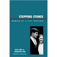 Stepping Stones Memoir of a Life Together by Lynd, Staughton; Lynd, Alice, 9780739127506