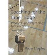 Coaching for the Inner Edge: Practical Sport Psychology for Coaches by Robin S. Vealey, 9781940067506
