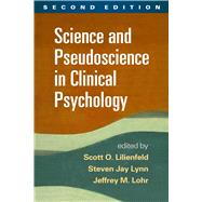 Science and Pseudoscience in Clinical Psychology, Second Edition by Lilienfeld, Scott O.; Lynn, Steven Jay; Lohr, Jeffrey M.; Tavris, Carol, 9781462517510