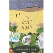 The Only Road,Diaz, Alexandra,9781481457514