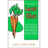 Discovering the Carrot Effect: The Art of Successful Problem Solving by GRUNER LEE, 9781412067515