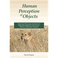 Human Perception of Objects,Regan, David M.,9780878937530