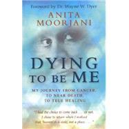 Dying to Be Me by Moorjani, Anita, 9781401937539