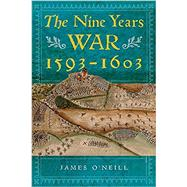 The Nine Years War, 1593-1603 O'Neill, Mountjoy and the Military Revolution by O'Neill, James, 9781846827549