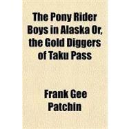 The Pony Rider Boys in Alaska...,Patchin, Frank Gee,9781153827553