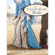 A Tailor-made Bride,Witemeyer, Karen,9780764207556