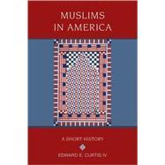 Muslims in America A Short...,Curtis IV, Edward E.,9780195367560