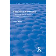 Spirit-Word-Community: Theological Hermeneutics in Trinitarian Perspective by Yong,Amos, 9781138717565