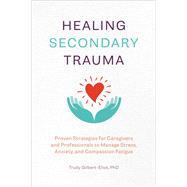 Healing Secondary Trauma by Gilbert-eliot, Trudy, 9781641527569