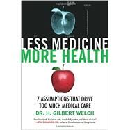 Less Medicine, More Health by WELCH, DR. H. GILBERT, 9780807077580
