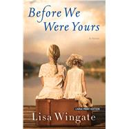 Before We Were Yours by Wingate, Lisa, 9781432877583